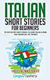 Italian Short Stories for Beginners: 20 Captivating Short Stories to Learn Italian & Grow Your Vocabulary the Fun Way! (Easy Italian Stories Vol. 1) (Italian...